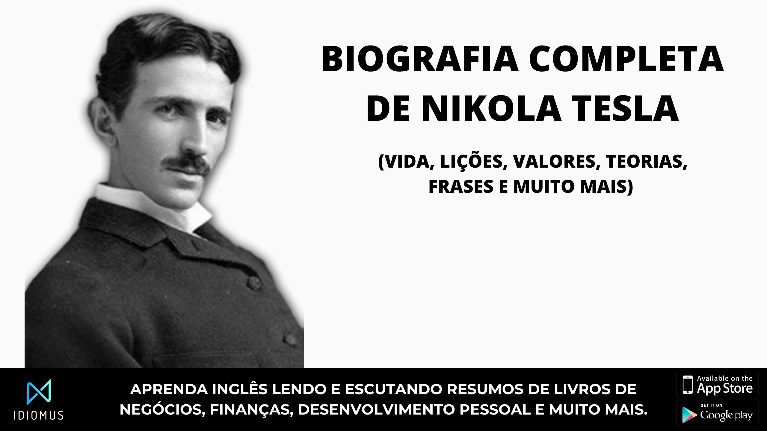 Biografia Nikola tesla (frases, ensinamentos, invenções)